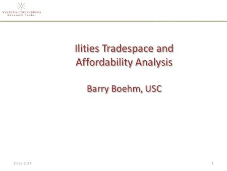 Ilities Tradespace and Affordability Analysis Barry Boehm, USC 10-22-20131.