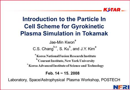 Introduction to the Particle In Cell Scheme for Gyrokinetic Plasma Simulation in Tokamak a Korea National Fusion Research Institute b Courant Institute,