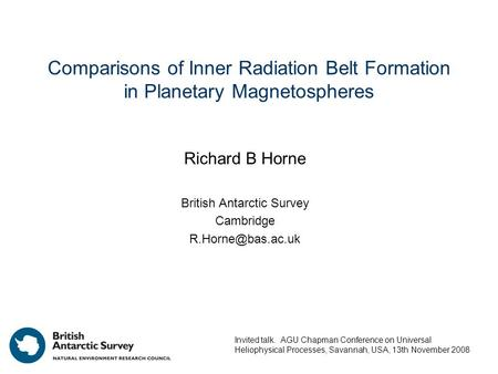 Comparisons of Inner Radiation Belt Formation in Planetary Magnetospheres Richard B Horne British Antarctic Survey Cambridge Invited.