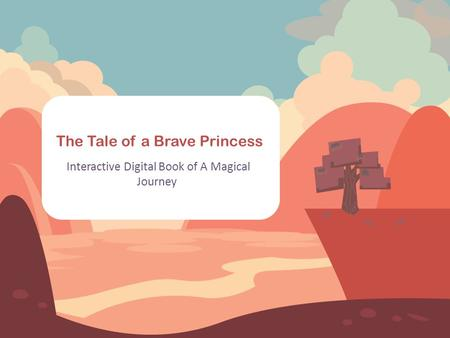 The Tale of a Brave Princess Interactive Digital Book of A Magical Journey.