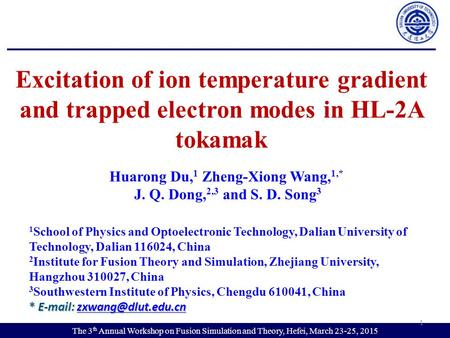 Excitation of ion temperature gradient and trapped electron modes in HL-2A tokamak The 3 th Annual Workshop on Fusion Simulation and Theory, Hefei, March.