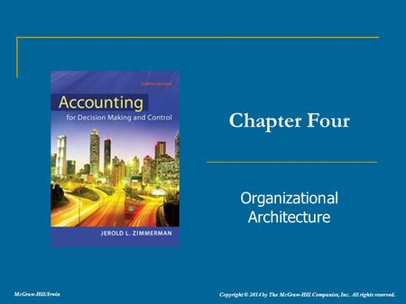 Organizational Architecture Chapter Four Copyright © 2014 by The McGraw-Hill Companies, Inc. All rights reserved. McGraw-Hill/Irwin.