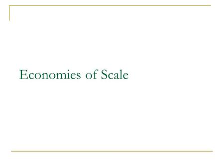 Economies of Scale. The advantages of large scale production that result in lower unit (average) costs (cost per unit) AC = TC / Q Economies of scale.