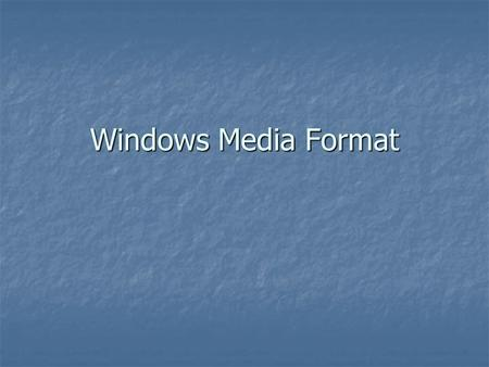 Windows Media Format. The key features of Windows Media Format Included Microsoft Windows Media Video/Audio 9 codec Included Microsoft Windows Media Video/Audio.