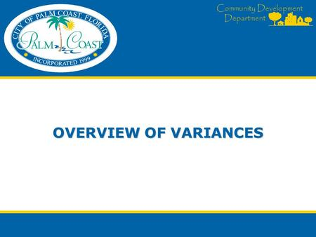 Community Development Department OVERVIEW OF VARIANCES.