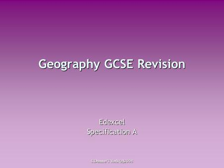 CDunne/TYork (c)2008 Geography GCSE Revision Edexcel Specification A.