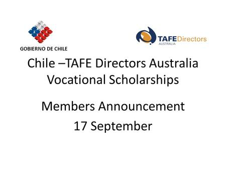 Chile –TAFE Directors Australia Vocational Scholarships Members Announcement 17 September GOBIERNO DE CHILE.