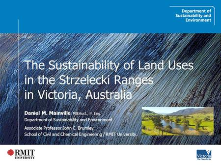 The Sustainability of Land Uses in the Strzelecki Ranges in Victoria, Australia Daniel M. Mainville MIEAust., P. Eng. Department of Sustainability and.
