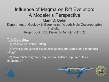Influence of Magma on Rift Evolution: A Modeler's Perspective Mark D. Behn Department of Geology & Geophysics, Woods Hole Oceanographic Institution Roger.