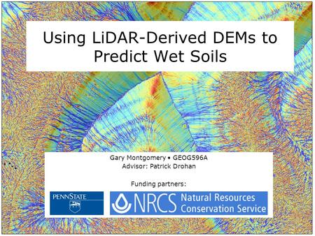 Using LiDAR-Derived DEMs to Predict Wet Soils Gary Montgomery GEOG596A Advisor: Patrick Drohan Funding partners: