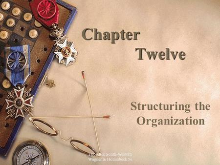 Thomson South-Western Wagner & Hollenbeck 5e 1 Chapter Twelve Structuring the Organization.