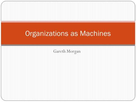 Gareth Morgan Organizations as Machines. The Chinese Gardener In the story of Tzu-gung, what was the opinion of the old man towards machines and their.