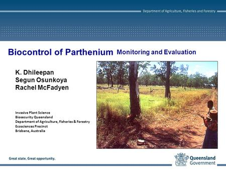 Monitoring and Evaluation K. Dhileepan Segun Osunkoya Rachel McFadyen Invasive Plant Science Biosecurity Queensland Department of Agriculture, Fisheries.