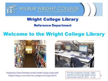 1 Welcome to the Wright College Library Wright College Library Reference Department Prepared by Daniel Stuhlman and the Wright College Library staff. Wright.