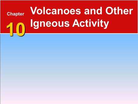 10 Chapter 10 Volcanoes and Other Igneous Activity.
