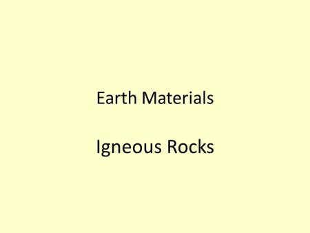 Earth Materials Igneous Rocks. I. Rocks are aggregates (mixtures) of minerals or simply large samples of one mineral. 1. Usually, rocks are polymineralic.