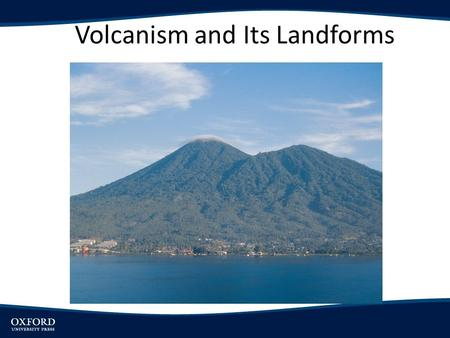 Volcanism and Its Landforms. Objectives Describe the distribution of volcanic activity and explain its relationship with plate boundaries Explain how.