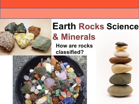 Earth Rocks Science & Minerals How are rocks classified?