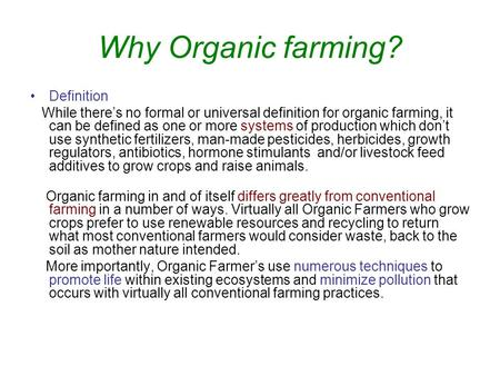 Why Organic farming? Definition While there's no formal or universal definition for organic farming, it can be defined as one or more systems of production.