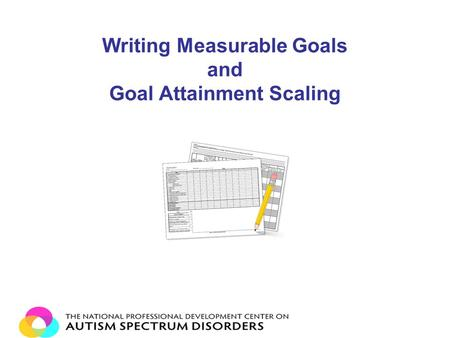Writing Measurable Goals and Goal Attainment Scaling.