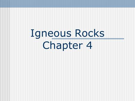 Igneous Rocks Chapter 4.