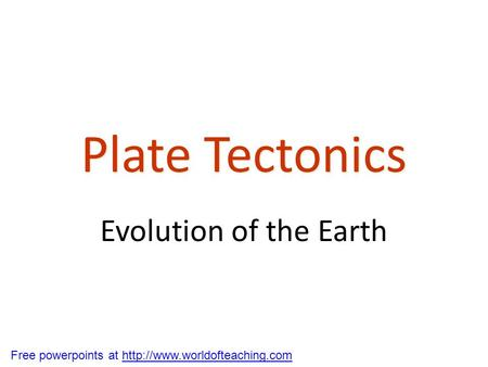 Plate Tectonics Evolution of the Earth
