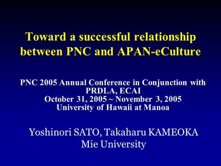 Toward a successful relationship between PNC and APAN-eCulture PNC 2005 Annual Conference in Conjunction with PRDLA, ECAI October 31, 2005 ~ November 3,