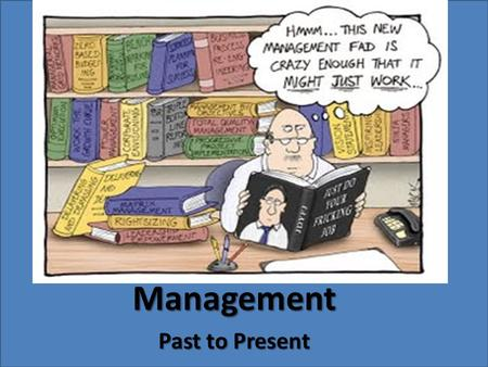Management Past to Present. CLASSICAL MANAGEMENT APPROACHES Scientific ManagementAdministrative PrinciplesBureaucratic Organizations Frederick Taylor.
