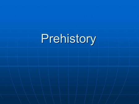 Prehistory. Archaeology and Prehistory Archaeology is a branch of anthropology Archaeology is a branch of anthropology Archaeologists constantly re- evaluate.