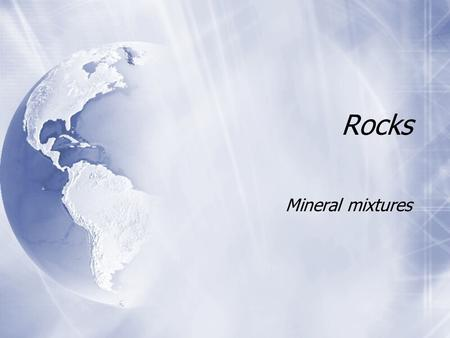 Rocks Mineral mixtures. What are rocks?  All natural rocks are aggregates of minerals  The formation of rocks and their physical properties are linked.