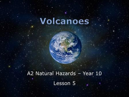 A2 Natural Hazards – Year 10 Lesson 5.  What is a volcano?  How do they vary?  How do they form? Key Question today is… What sub-questions do we need.