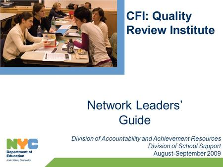 CFI: Quality Review Institute Division of Accountability and Achievement Resources Division of School Support August-September 2009 Network Leaders' Guide.