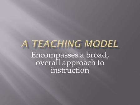 Encompasses a broad, overall approach to instruction.