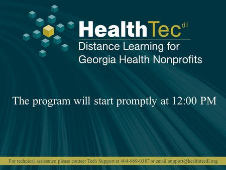 The program will start promptly at 12:00 PM For technical assistance please contact Tech Support at 404-969-0387 or