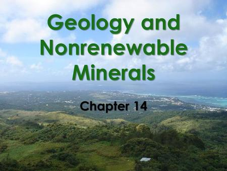 Geology and Nonrenewable Minerals Chapter 14. 14-1 What Are the Earth's Major Geological Processes and Hazards?  Concept 14-1A: Gigantic plates in the.