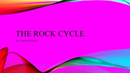 THE ROCK CYCLE By: Lauren Billman. HOW WERE THE EARTH'S ROCKS FORMED? There are three types of rocks on Earth called Sedimentary, Igneous, and Metamorphic.
