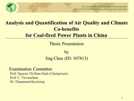 Analysis and Quantification of Air Quality and Climate Co-benefits for Coal-fired Power Plants in China Thesis Presentation by Jing Chen (ID: 107813) Examination.