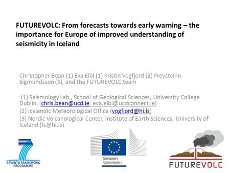 FUTUREVOLC: From forecasts towards early warning – the importance for Europe of improved understanding of seismicity in Iceland Christopher Bean (1) Eva.