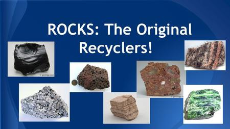 ROCKS: The Original Recyclers!. Rocks Have Options...