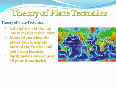 Theory of Plate Tectonics: Lithosphere is broken up into many plates that move Lithosphere is broken up into many plates that move Interactions when the.