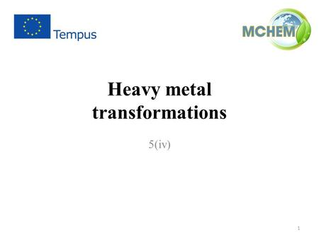 Heavy metal transformations 5(iv) 1. Aims (i) To provide an overview of heavy metals' transformations and their thermodynamic and kinetic processes in.