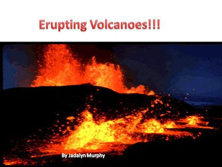 My power point is going to be how volcanoes are made/formed and what volcanoes bring to life again.