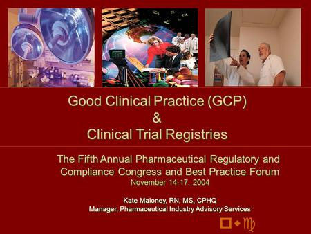 Good Clinical Practice (GCP) & Clinical Trial Registries Good Clinical Practice (GCP) & Clinical Trial Registries The Fifth Annual Pharmaceutical Regulatory.