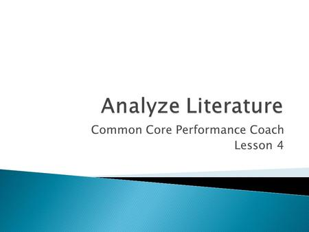 Common Core Performance Coach Lesson 4.  One way to analyze literature is to think about how a particular story is like or unlike another one you know.
