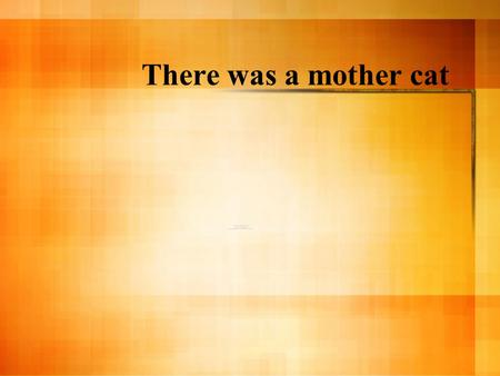 There was a mother cat. There was a baby cat. The mama cat told the kitten to find the mouse.