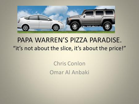 "PAPA WARREN'S PIZZA PARADISE. ""it's not about the slice, it's about the price!"" Chris Conlon Omar Al Anbaki."