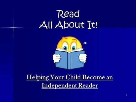 1 Read All About It! Helping Your Child Become an Independent Reader.