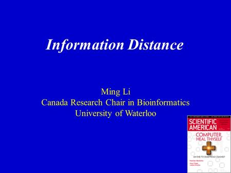Information Distance Ming Li Canada Research Chair in Bioinformatics University of Waterloo.