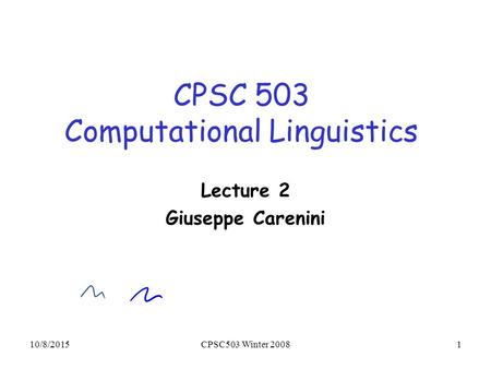 10/8/2015CPSC503 Winter 20081 CPSC 503 Computational Linguistics Lecture 2 Giuseppe Carenini.