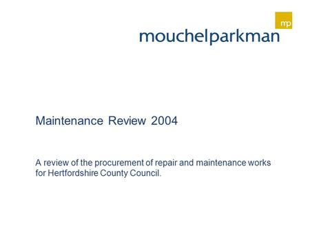 Maintenance Review 2004 A review of the procurement of repair and maintenance works for Hertfordshire County Council.